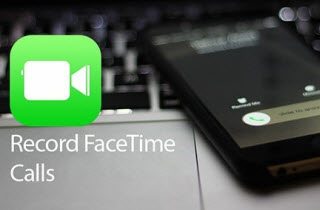 4 Easy Methods to Record FaceTime Calls