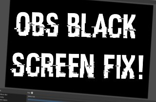 How to Fix OBS Black Screen in Game Capture or Display Capture