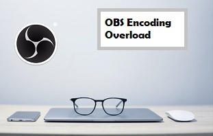 Best Solutions to Fix an OBS Encoding Overloaded Warning